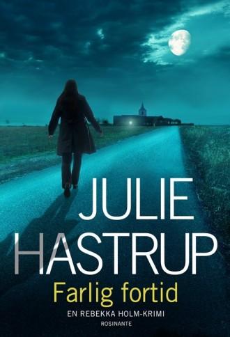 Farlig fortid er Julie Hastrups femte krimi om Rebekka Holm.